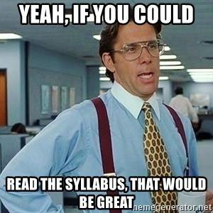 office - Yeah, if you could  read the syllabus, that would be great