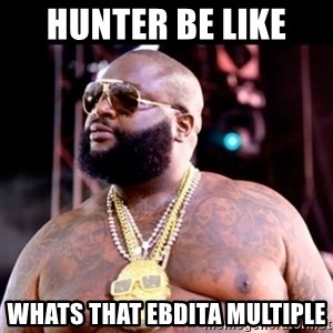 Fat Rick Ross - Hunter Be Like  Whats that EBDITA multiple
