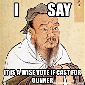 Confucious - i          say it is a wise vote if cast for gunner