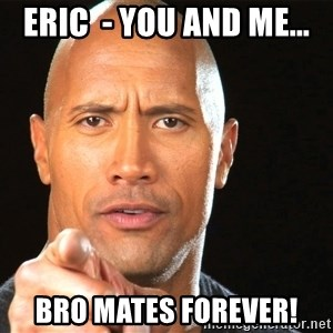 eric you and me bro mates forever the rock says happy birthday the rock motivation 1 meme generator