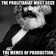 Marx - the proletariat must seize the memes of production