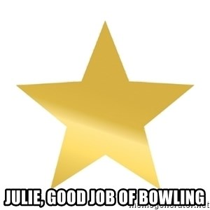Gold Star Jimmy -  Julie, good job of bowling