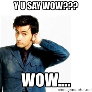 Doctor Who - Y U SAY WOW??? Wow....