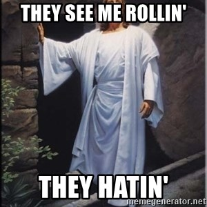 Hell Yeah Jesus - they see me rollin' they hatin'