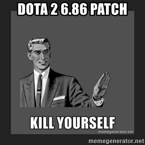 kill yourself guy - Dota 2 6.86 patch