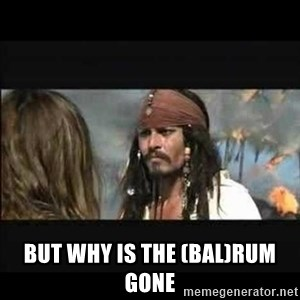 But why is the rum gone -  But Why is the (Bal)rum gone