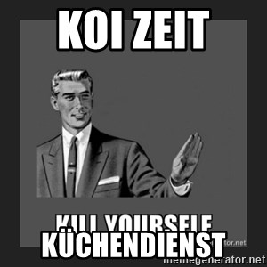 kill yourself guy - KOI ZEIT  Küchendienst