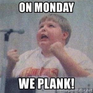 The Fotographing Fat Kid  - ON MONDAY WE PLANK!