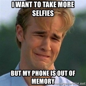 90s Problems - I want to take more selfies but my phone is out of memory