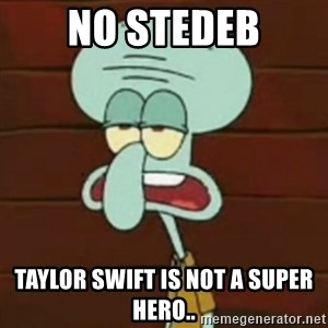 no patrick mayonnaise is not an instrument - No stedeb Taylor Swift is not a super hero..