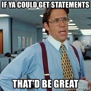 office - If ya could get statements That'd be great