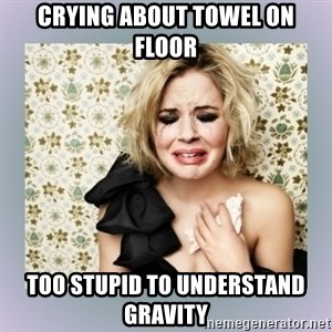 Crying Girl - crying about towel on floor too stupid to understand gravity