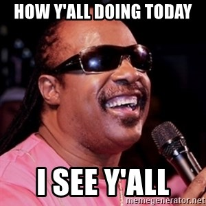 stevie wonder - How y'all doing today I see y'all