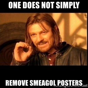 one does not  - One does not Simply Remove Smeagol Posters