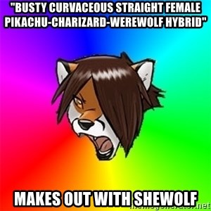 """Advice Furry - """"BUSTY CURVACEOUS STRAIGHT FEMALE PIKACHU-CHARIZARD-WEREWOLF HYBRID"""" MAKES OUT WITH SHEWOLF"""