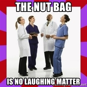 Doctors laugh - The nut bag is no laughing matter