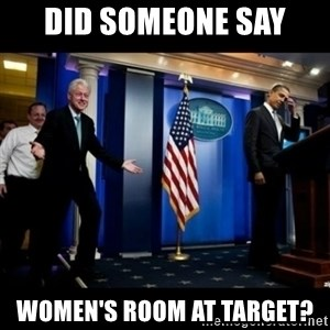 Inappropriate Timing Bill Clinton - Did someone say Women's room at Target?
