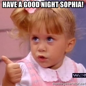 thumbs up - Have a good night Sophia!