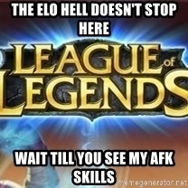 League of legends - The elo hell doesn't stop here Wait till you see my afk skills