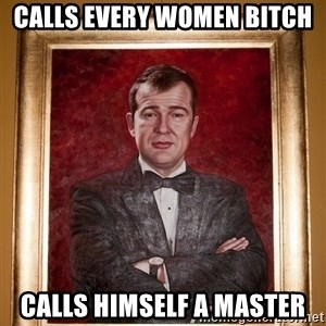 Douchey Dom - Calls every women bitch Calls himself a Master