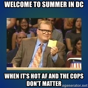 drew carey - welcome to summer in dc when it's hot af and the cops don't matter