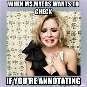 Crying Girl - When Ms.Myers wants to check if you're annotating