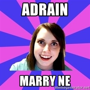 over attached girlfriend - Adrain Marry ne