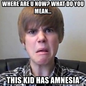 Justin Bieber 213 - Where are u now? What do you mean... This Kid has amnesia