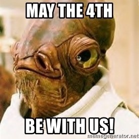 Ackbar - may the 4th be with us!