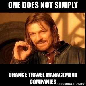 one does not  - One does not simply change travel management companies