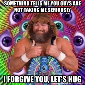 PSYLOL - something tells me you guys are not taking me seriously i forgive you, let's hug