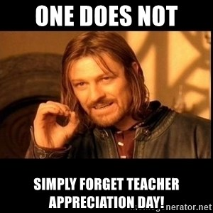 one does not  - One does not  Simply forget teacher appreciation day!
