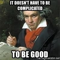 beethoven - it doesn't have to be complicated to be good