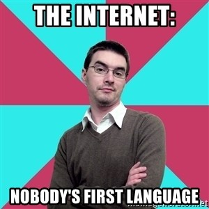 Privilege Denying Dude - the internet: nobody's first language