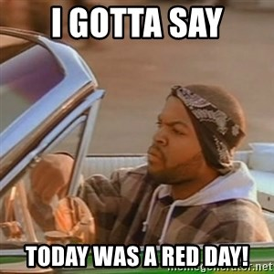 Good Day Ice Cube - I gotta say Today was a RED DAY!