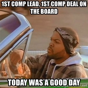 Good Day Ice Cube - 1st comp lead, 1st comp deal on the board today was a good day