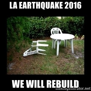 Lawn Chair Blown Over - la earthquake 2016 We will rebuild