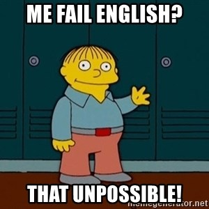 Ralph Wiggum - me fail english? that unpossible!