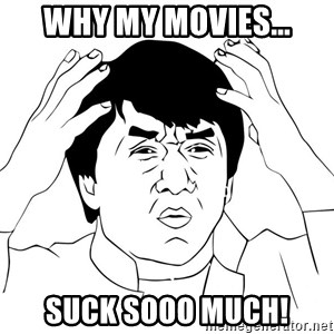 Jackie Chan Meme - why my movies... suck sooo much!