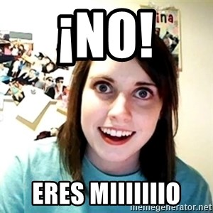 Creepy Girlfriend Meme - ¡NO! ERES MIIIIIIIO