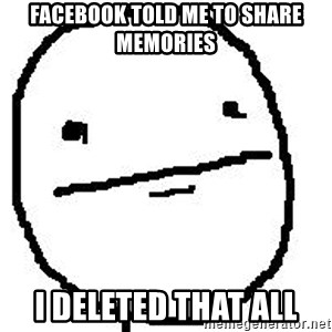 Poker Face Guy - Facebook told me to share memories I deleted that all