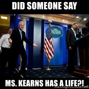 Inappropriate Timing Bill Clinton - Did Someone say Ms. Kearns has a life?!