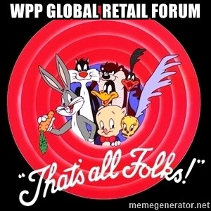 that's all folks - WPP GLOBAL RETAIL FORUM