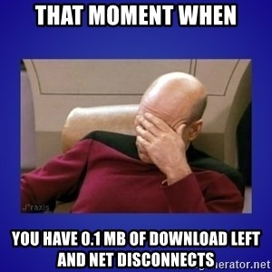 Picard facepalm  - That moment when You have 0.1 mb of download left and net disconnects