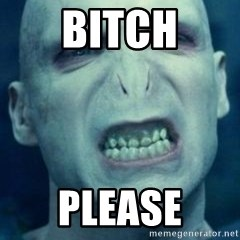 Angry Voldemort - bitch please