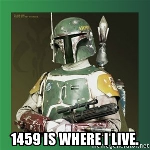 Boba Fett -  1459 is where i live.