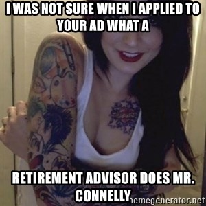 Alyssa Rosales - I WAS NOT SURE WHEN I APPLIED TO YOUR AD WHAT A RETIREMENT ADVISOR DOES MR. CONNELLY