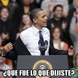 obama come at me bro -  ¿Que fue lo que dijiste?