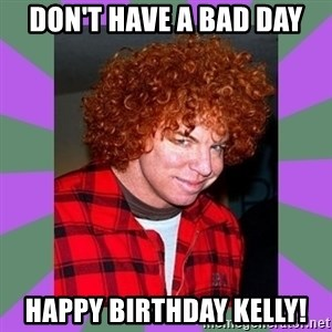 Carrot Top - Don't Have a Bad Day Happy Birthday Kelly!