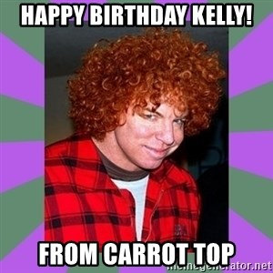 Carrot Top - Happy Birthday Kelly! From Carrot Top
